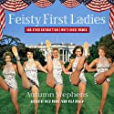 Feisty First Ladies and Other Unforgettable White House Women (       UNABRIDGED) by Autumn Stevens Narrated by Dawn Harvey