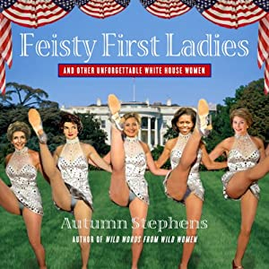 Feisty First Ladies and Other Unforgettable White House Women | [Autumn Stevens]