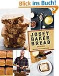 Josey Baker Bread: Get Baking - Make...