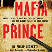 Mafia Prince: Inside America's Most Violent Crime Family and the Bloody Fall of La Cosa Nostra | [Phillip Leonetti, Scott Burnstein, Christopher Graziano]
