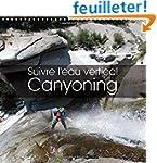 Suivre L'eau Vertical Canyoning: La T...