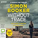 Without Trace: A Morgan Vine Thriller Audiobook by Simon Booker Narrated by Imogen Church