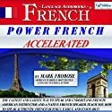 Power French Accelerated: 8 One-Hour Audio Lessons (English and French Edition) (       UNABRIDGED) by Mark Frobose Narrated by Mark Frobose