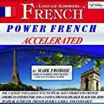 Power French Accelerated: 8 One-Hour Audio Lessons (English and French Edition) | Mark Frobose