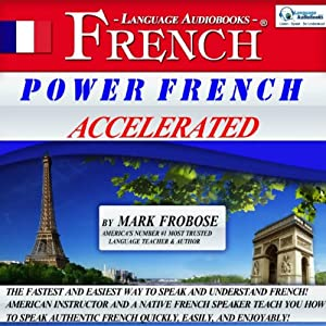Power French Accelerated: 8 One-Hour Audio Lessons (English and French Edition) | [Mark Frobose]