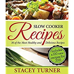 Slow Cooker Recipes: 30 Of The Most Healthy And Delicious Slow Cooker Recipes: Includes New Recipes For 2015 With Fantastic Ingredients