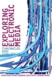 img - for Exploring Electronic Media: Chronicles and Challenges book / textbook / text book