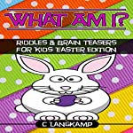 What Am I? Riddles and Brain Teasers for Kids Easter Edition | C Langkamp