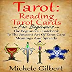 Tarot: Reading Tarot Cards: The Beginners Guidebook to the Ancient Art of Tarot Card Meanings and Spreads | Michele Gilbert
