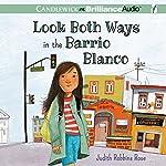 Look Both Ways in the Barrio Blanco   Judith Robbins Rose