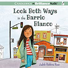Look Both Ways in the Barrio Blanco (       UNABRIDGED) by Judith Robbins Rose Narrated by Marisol Ramirez