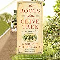 The Roots of the Olive Tree Audiobook by Courtney Miller Santo Narrated by Karen White