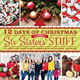 12 Days of Christmas With Six Sisters Stuff: Recipes, Traditions, Homemade Gifts, and So Much More