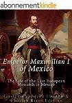 Emperor Maximilian I of Mexico: The L...