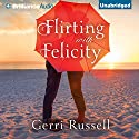 Flirting with Felicity (       UNABRIDGED) by Gerri Russell Narrated by Kate Rudd
