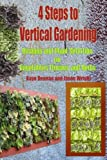 4 Steps to Vertical Gardening: Designs and Plant Selection for Vegetables Flowers and Herbs (Gardening Series)