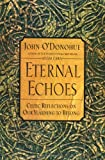 Eternal Echoes: Celtic Reflections on Our Yearning to Belong (0060955589) by O'Donohue, John