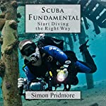 Scuba Fundamental: Start Diving the Right Way | Simon Pridmore