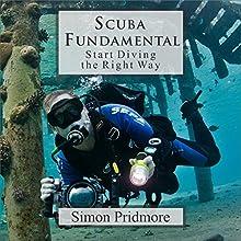 Scuba Fundamental: Start Diving the Right Way | Livre audio Auteur(s) : Simon Pridmore Narrateur(s) : Simon Pridmore