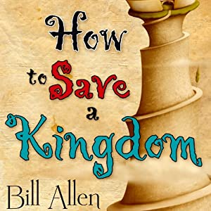 How to Save a Kingdom: The Journals of Myrth, Book 2 | [Bill Allen]