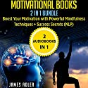 Motivational Books: 2 in 1 Bundle: Boost Your Motivation with Powerful Mindfulness Techniques & Success Secrets Audiobook by James Adler Narrated by Kim Holmes, Wendell Wadsworth