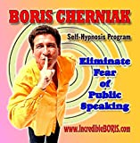 The Incredible BORIS Self Hypnosis Program - Eliminate Fear of Public Speaking