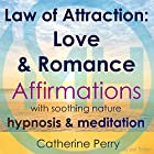 Law of Attraction: Love & Romance Affirmations with Soothing Nature Hypnosis & Meditation Rede von Joel Thielke Gesprochen von: Catherine Perry