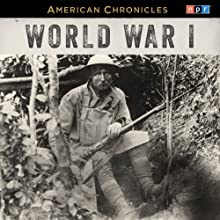 NPR American Chronicles: World War I Radio/TV Program by  NPR Narrated by Rachel Martin
