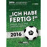 Ich habe fertig! 2016 Textabreißkalender: Spieler, Fans und andere Pfeifen