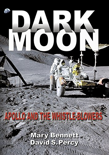 Dark Moon: Apollo and the Whistle-Blowers, by Mary Bennett, David S Percy