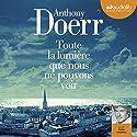Toute la lumière que nous ne pouvons voir Audiobook by Anthony Doerr Narrated by Denis Laustriat
