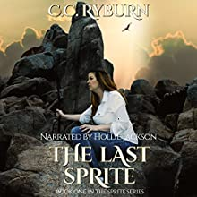 The Last Sprite: Sprite Series, Book 1 Audiobook by CC Ryburn Narrated by Hollie Jackson