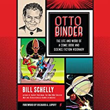 Otto Binder: The Life and Work of a Comic Book and Science Fiction Visionary Audiobook by Bill Schelly, Richard A. Lupoff - foreword Narrated by Derek Botten