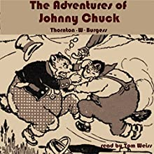 The Adventures of Johnny Chuck Audiobook by Thornton W. Burgess Narrated by Tom S. Weiss