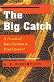 The Big Catch: A Practical Introduction to Development (0813325226) by Robertson, A.F.