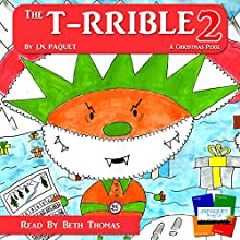 The T-RRIBLE 2: A Christmas Peril, Volume 2 (       UNABRIDGED) by J. N. Paquet Narrated by Beth Thomas