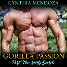 Gorilla Passion, Part Two: Dirty Secrets Audiobook by Cynthia Mendoza Narrated by Artie Rose