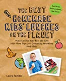 img - for The Best Homemade Kids' Lunches on the Planet: Make Lunches Your Kids Will Love with Over 200 Deliciously Nutritious Lunchbox Ideas - Real Simple, Real Ingredients, Real Quick! book / textbook / text book
