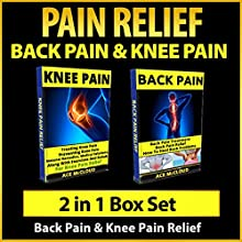 Pain Relief: Back Pain & Knee Pain: 2 in 1 Box Set: Back Pain & Knee Pain Relief (       UNABRIDGED) by Ace McCloud Narrated by Joshua Mackey