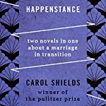Happenstance: Two Novels in One about a Marriage in Transition | Carol Shields
