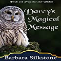 Darcy's Magical Message: Pride and Prejudice and Witches: The Witches of Longbourn, Book 3 Hörbuch von Barbara Silkstone, A Lady Gesprochen von: Jannie Meisberger