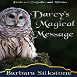 Darcy's Magical Message: Pride and Prejudice and Witches: The Witches of Longbourn, Book 3 | Barbara Silkstone,A Lady