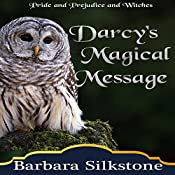 Darcy's Magical Message: Pride and Prejudice and Witches: The Witches of Longbourn, Book 3 | Barbara Silkstone, A Lady