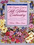 The Complete Guide to Silk Ribbon Embroidery: Basic Step-By-Step Techniques for Making Beautiful Designs for Wearables, Accessories, and Home Decor (Watson-Guptill Crafts)