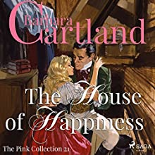 The House of Happiness (The Pink Collection 21) Audiobook by Barbara Cartland Narrated by Anthony Wren