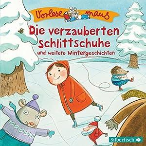 Die verzauberten Schlittschuhe und weitere Wintergeschichten Hörbuch