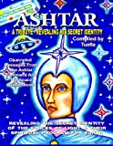 img - for Ashtar: Revealing the Secret Identity of the Forces of Light and Their Spiritual Program for Earth: Channeled Messages From The Ashtar Command The Space Brotherhood book / textbook / text book