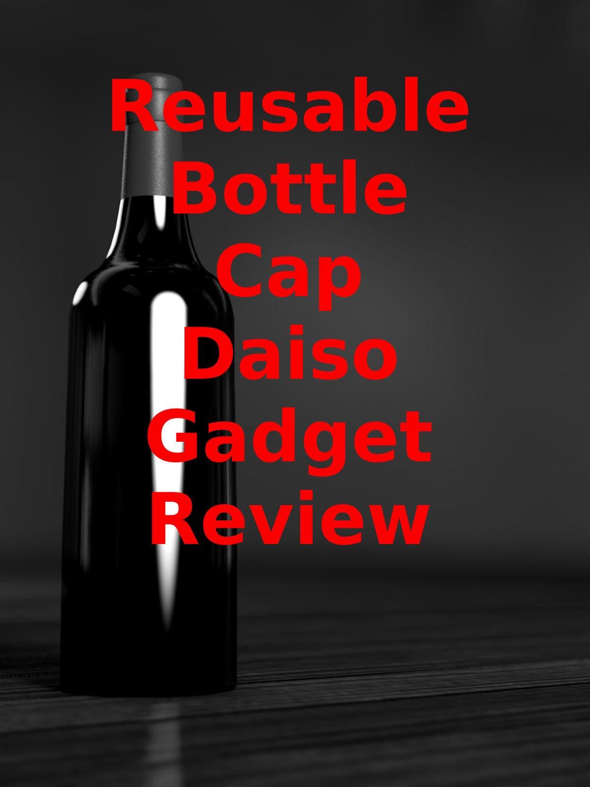 Review: Reusable Bottle Cap Daiso Gadget Review on Amazon Prime Video UK