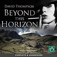 Beyond This Horizon (       UNABRIDGED) by David Thompson Narrated by Nigel Peever