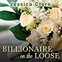 Billionaire on the Loose: Billionaires and Bridesmaids Series, Book 5 Audiobook by Jessica Clare Narrated by Jillian Macie